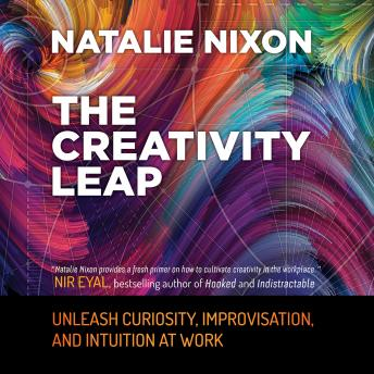 Creativity Leap: Unleash Curiosity, Improvisation, and Intuition at Work, Natalie Nixon