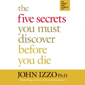 Five Secrets You Must Discover Before You Die, John Izzo