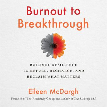 Burnout to Breakthrough: Building Resilience to Refuel, Recharge, and Reclaim What Matters