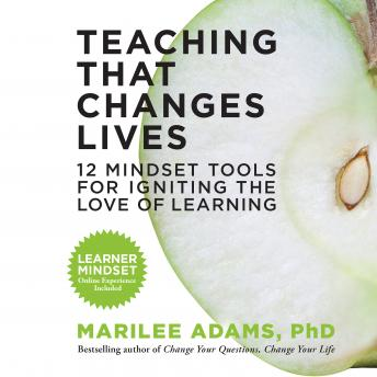 Teaching That Changes Lives: 12 Mindset Tools for Igniting the Love of Learning