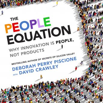 People Equation: Why Innovation Is People, Not Products, David Crawley, Deborah Perry Piscione