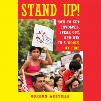 Download Stand Up!: How to Get Involved, Speak Out, and Win in a World on Fire by Gordon Whitman