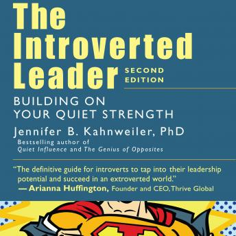 Introverted Leader: Building on Your Quiet Strength, Jennifer Kahnweiler