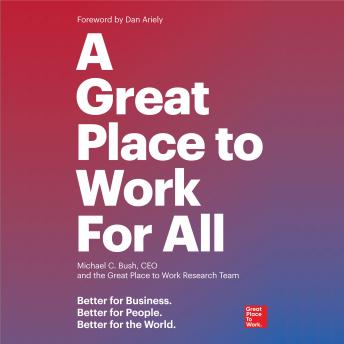 A Great Place to Work For All: Better for Business, Better for People, Better for the World