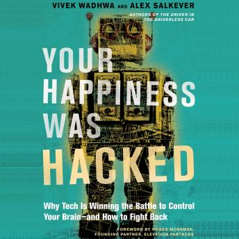 Download Your Happiness Was Hacked: Why Tech Is Winning the Battle to Control Your Brain--and How to Fight Back by Vivek Wadhwa, Alex Salkever