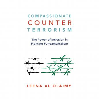 Download Compassionate Counterterrorism: The Power of Inclusion In Fighting Fundamentalism by Leena Al Olaimy
