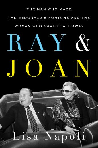 Ray & Joan: The Man Who Made the McDonald's Fortune and the Woman Who Gave It All Away, Lisa Napoli