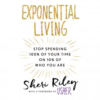 Exponential Living: Stop Spending 100% of Your Time on 10% of Who You Are