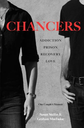 Chancers: Addiction, Prison, Recovery, Love: One Couple's Memoir, Graham Macindoe, Susan Stellin
