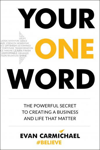 Your One Word: The Powerful Secret to Creating a Business and Life That Matter, Evan Carmichael