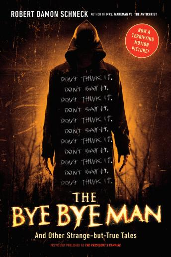 Bye Bye Man: And Other Strange-but-True Tales, Robert Damon Schneck
