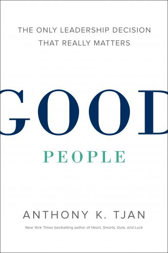 Good People: The Only Leadership Decision That Really Matters, Anthony Tjan