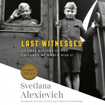 Download Last Witnesses: An Oral History of the Children of World War II by Svetlana Alexievich