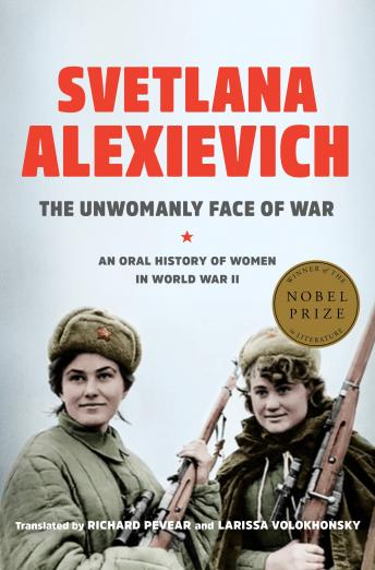Download Unwomanly Face of War: An Oral History of Women in World War II by Svetlana Alexievich