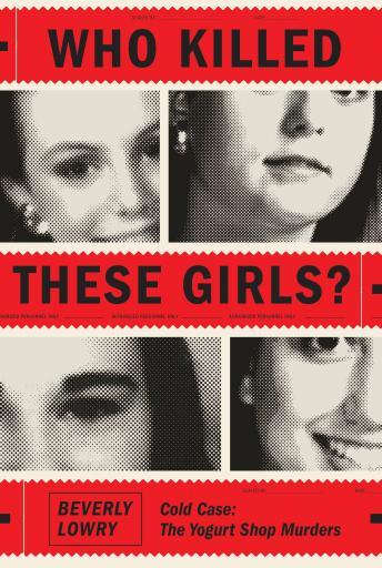 Who Killed These Girls?: Cold Case: The Yogurt Shop Murders, Beverly Lowry
