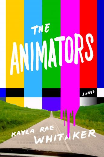 Animators: A Novel, Kayla Rae Whitaker