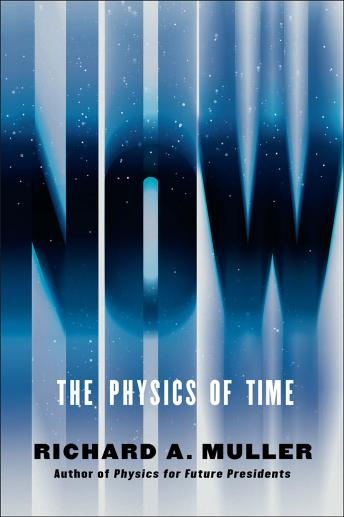 Download Now: The Physics of Time - and the Ephemeral Moment that Einstein Could Not Explain by Richard A Muller