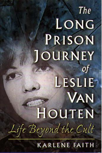 Long Prison Journey of Leslie van Houten: Life Beyond the Cult, Karlene Faith