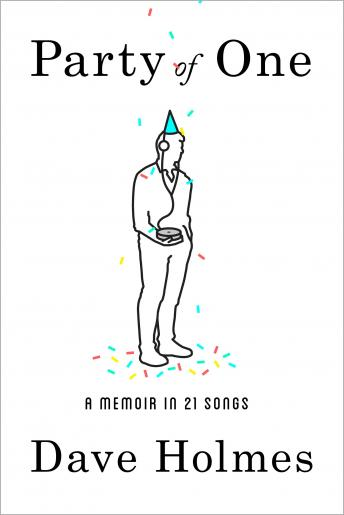 Party of One: A Memoir in 21 Songs, Dave Holmes