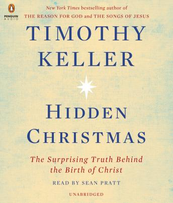 Hidden Christmas: The Surprising Truth Behind the Birth of Christ, Timothy Keller