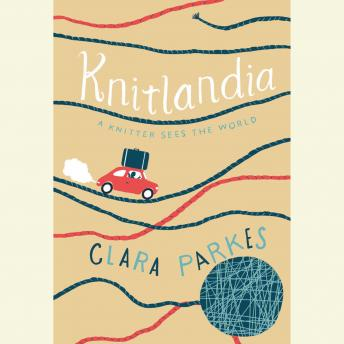 Knitlandia: A Knitter Sees The World, Clara Parkes