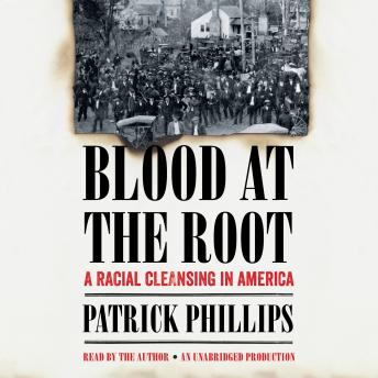 Blood at the Root: A Racial Cleansing in America, Patrick Phillips