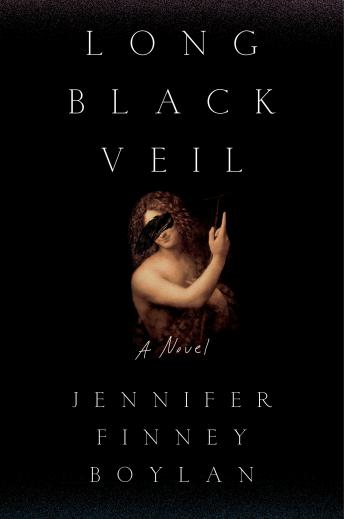 Long Black Veil: A Novel, Jennifer Finney Boylan