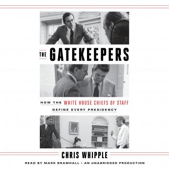 Gatekeepers: How the White House Chiefs of Staff Define Every Presidency, Chris Whipple