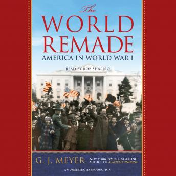 Download World Remade: America in World War I by G. J. Meyer