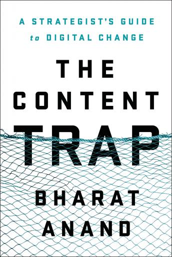 Content Trap: A Strategist's Guide to Digital Change, Bharat Anand