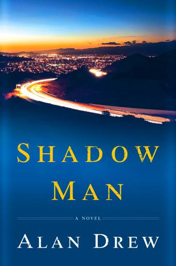 Shadow Man: A Novel, Alan Drew