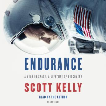 Endurance: A Year in Space, A Lifetime of Discovery, Audio book by Scott Kelly