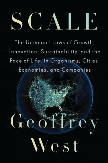 Download Scale: The Universal Laws of Growth, Innovation, Sustainability, and the Pace of Life, in Organisms, Cities, Economies, and Companies by Geoffrey West
