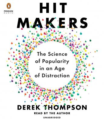 Hit Makers: The Science of Popularity in an Age of Distraction, Derek Thompson