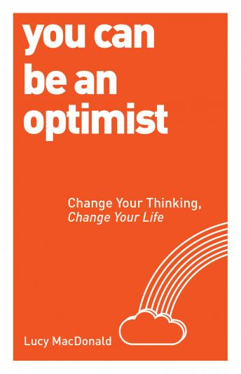 You Can be an Optimist: Change Your Thinking, Change Your Life, Lucy Macdonald
