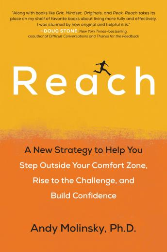 Reach: A New Strategy to Help You Step Outside Your Comfort Zone, Rise to the Challenge , and Build Confidence, Andy Molinsky