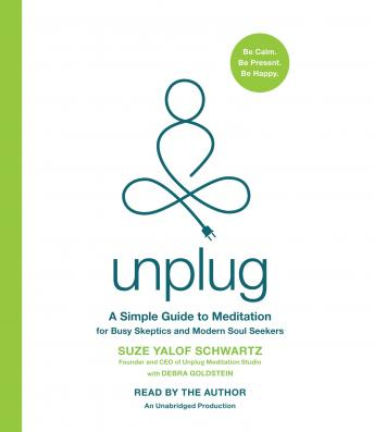 Unplug: A Simple Guide to Meditation for Busy Skeptics and Modern Soul Seekers, Debra Goldstein, Suze Yalof Schwartz
