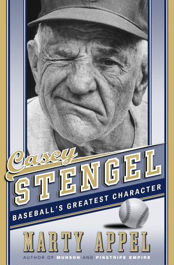 Casey Stengel: Baseball's Greatest Character, Marty Appel