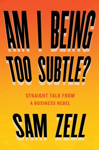 Download Am I Being Too Subtle?: The Adventures of a Business Maverick by Sam Zell