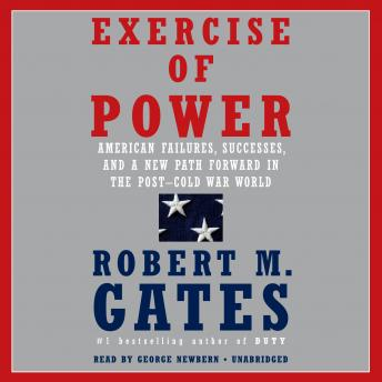 Exercise of Power: American Failures, Successes, and a New Path Forward in the Post-Cold War World Audiobook Free Download Online