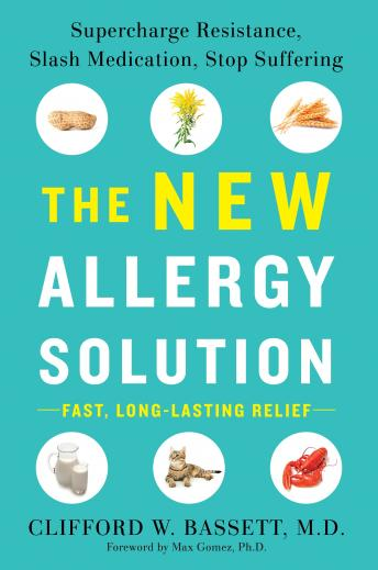 New Allergy Solution: Supercharge Resistance, Slash Medication, Stop Suffering, Dr. Clifford Bassett