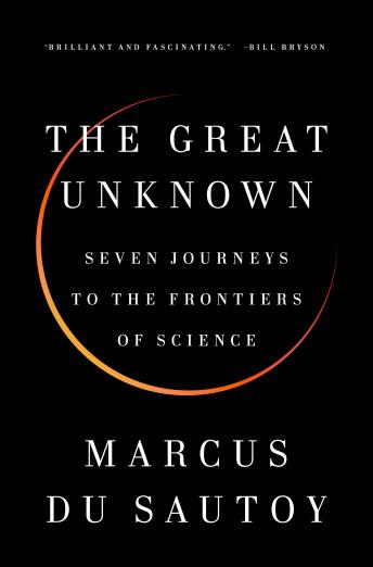 Download Great Unknown: Seven Journeys to the Frontiers of Science by Marcus Du Sautoy