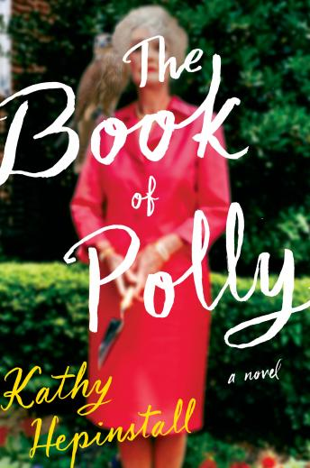Book of Polly: A Novel, Kathy Hepinstall