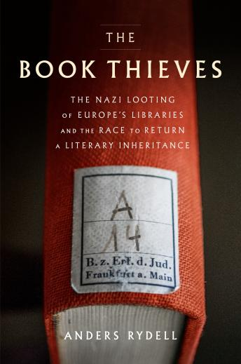Download Book Thieves: The Nazi Looting of Europe's Libraries and the Race to Return a Literary Inheritance by Anders Rydell