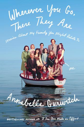 Wherever You Go, There They Are: Stories About My Family You Might Relate To, Annabelle Gurwitch
