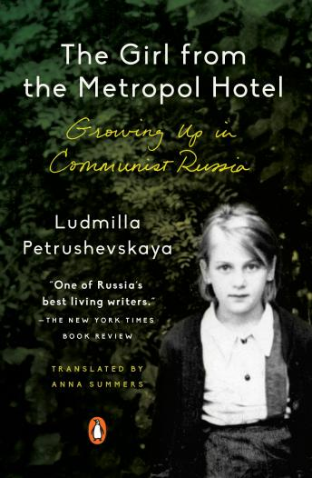 Girl from the Metropol Hotel: Growing Up in Communist Russia, Ludmilla Petrushevskaya