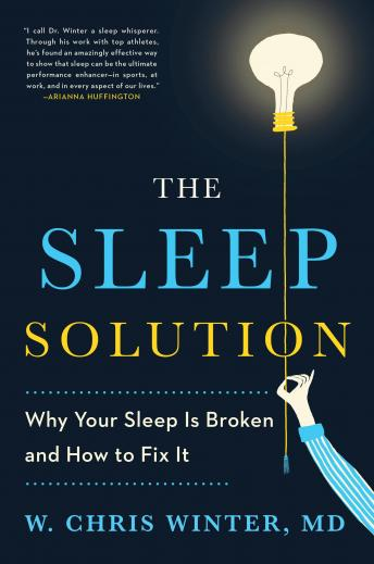 Sleep Solution: Why Your Sleep is Broken and How to Fix It, W. Chris Winter, M.D.