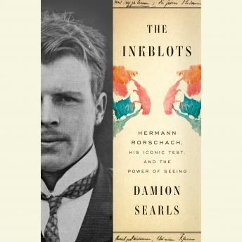 Inkblots: Hermann Rorschach, His Iconic Test, and the Power of Seeing, Damion Searls