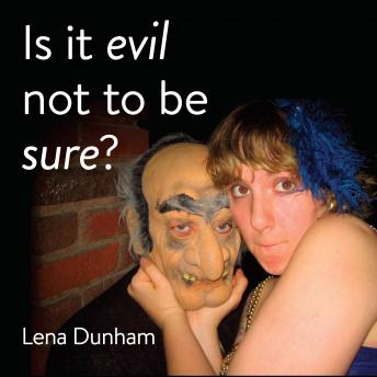 Is it evil not to be sure?, Lena Dunham