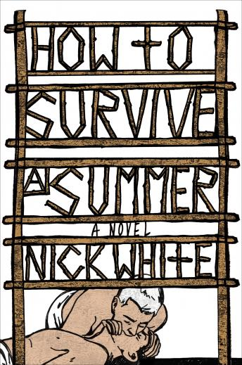 How to Survive a Summer: A Novel, Nick White